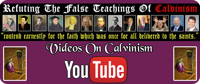 Refuting Calvinism Videos